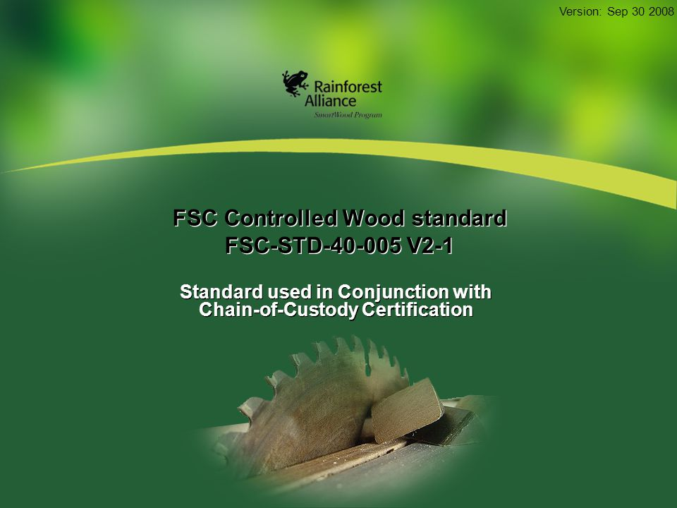 FSC Controlled Wood standard FSC-STD V2-1 Standard used in Conjunction with Chain-of-Custody Certification Version: Sep