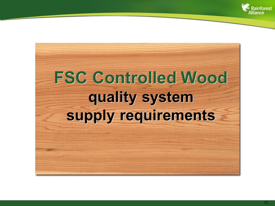 13 FSC Controlled Wood quality system supply requirements