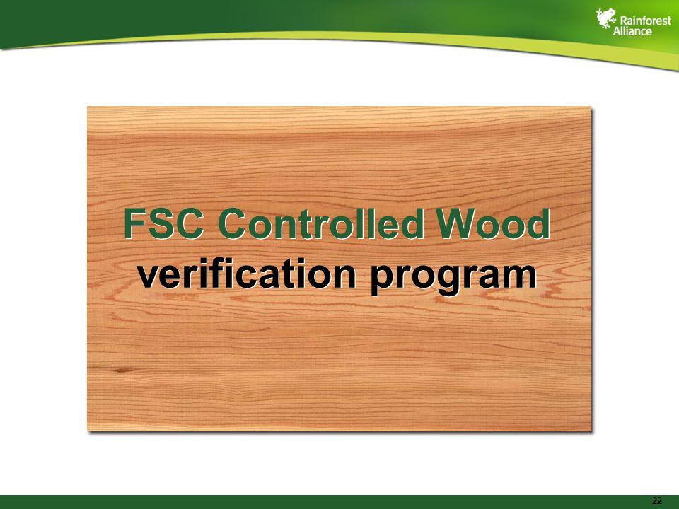 22 FSC Controlled Wood verification program