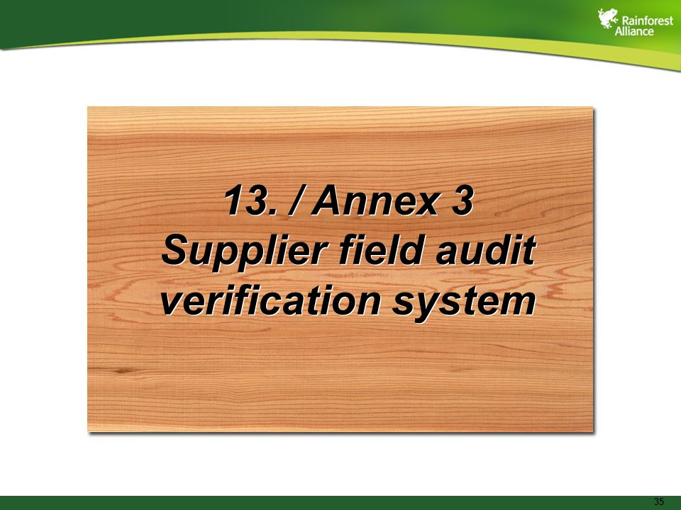 35 13. / Annex 3 Supplier field audit verification system