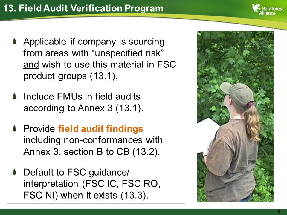 """36 13. Field Audit Verification Program Applicable if company is sourcing from areas with """"unspecified risk"""" and wish to use this material in FSC prod"""