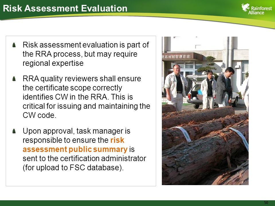 50 Risk Assessment Evaluation Risk assessment evaluation is part of the RRA process, but may require regional expertise RRA quality reviewers shall ensure the certificate scope correctly identifies CW in the RRA.