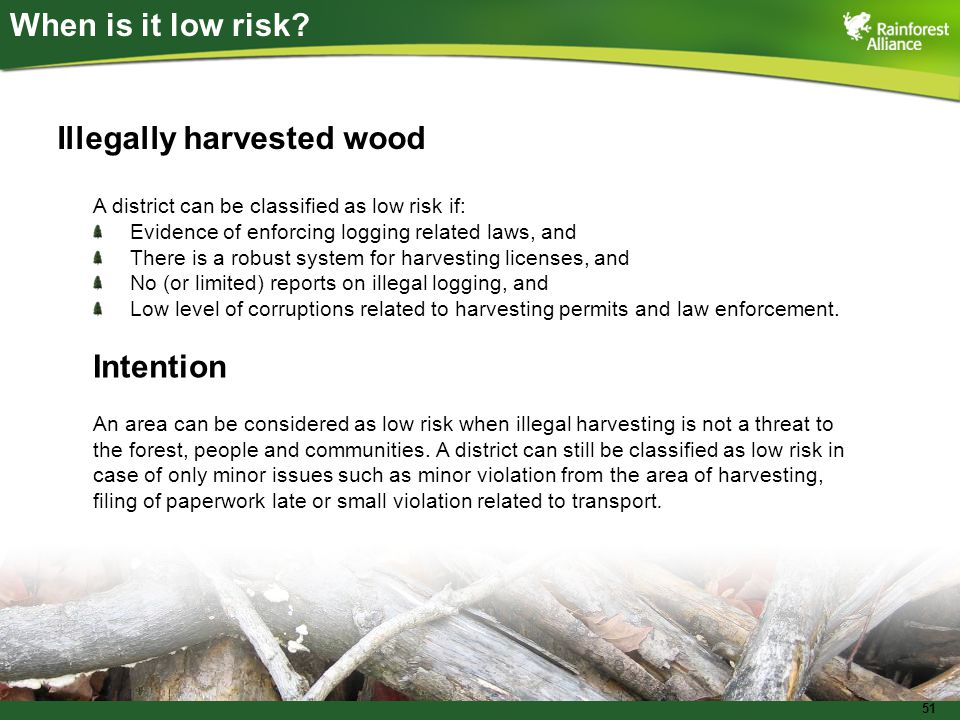 51 When is it low risk? A district can be classified as low risk if: Evidence of enforcing logging related laws, and There is a robust system for harv