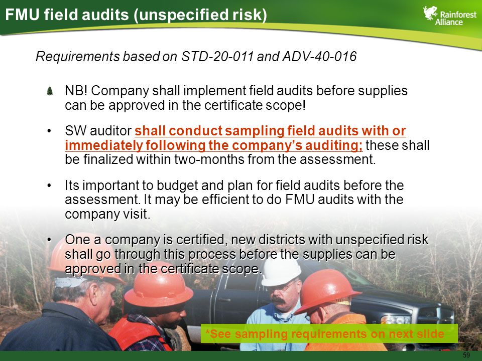 59 FMU field audits (unspecified risk) NB! Company shall implement field audits before supplies can be approved in the certificate scope! SW auditor s
