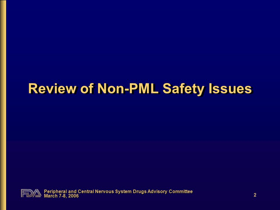 Peripheral and Central Nervous System Drugs Advisory Committee March 7-8, 2006 2 Review of Non-PML Safety Issues