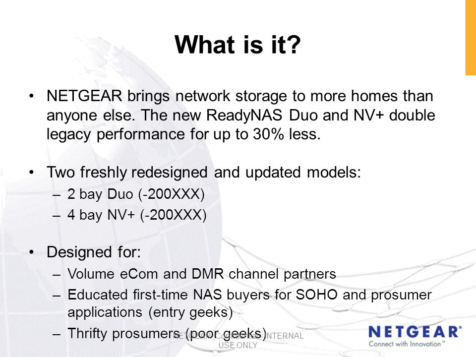What is it. NETGEAR brings network storage to more homes than anyone else.