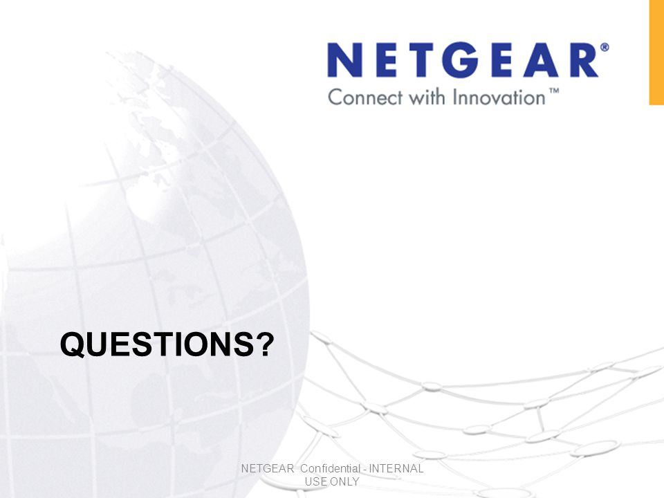 QUESTIONS NETGEAR Confidential - INTERNAL USE ONLY