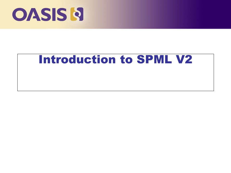 Click to edit Master title style Introduction to SPML V2