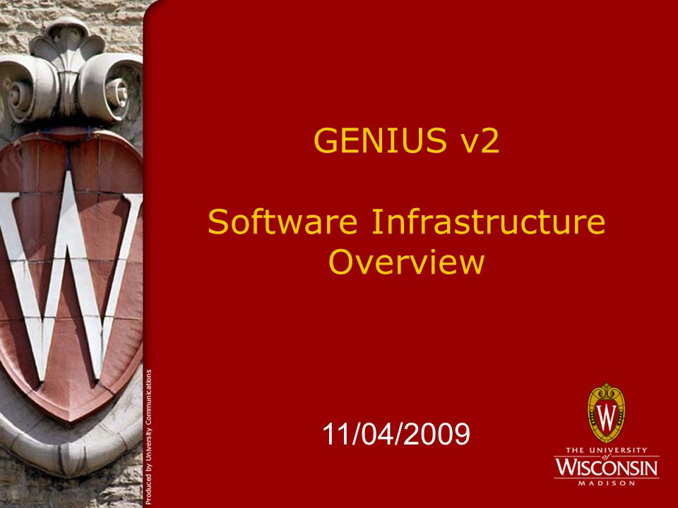 GENIUS v2 Software Infrastructure Overview 11/04/2009