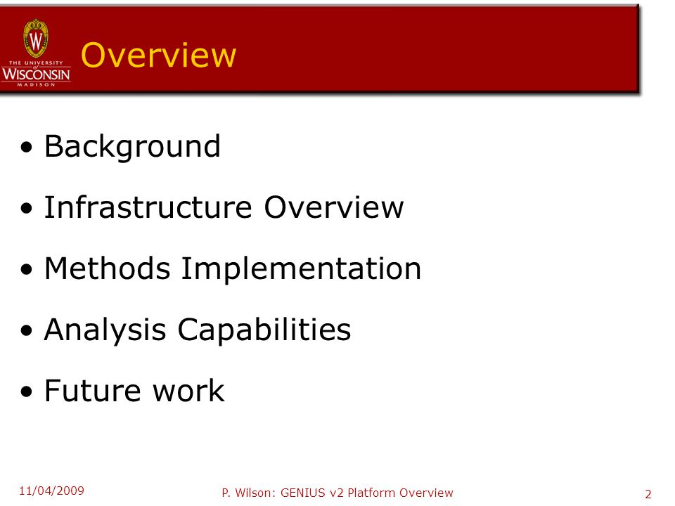 Overview Background Infrastructure Overview Methods Implementation Analysis Capabilities Future work 11/04/2009 P. Wilson: GENIUS v2 Platform Overview