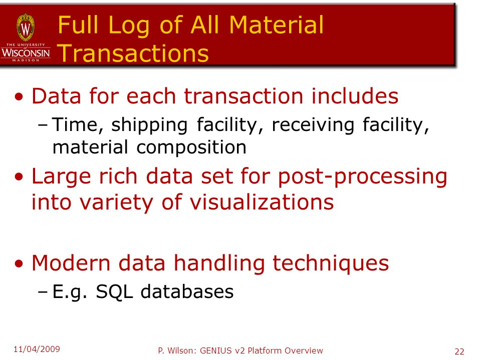 Full Log of All Material Transactions Data for each transaction includes –Time, shipping facility, receiving facility, material composition Large rich data set for post-processing into variety of visualizations Modern data handling techniques –E.g.