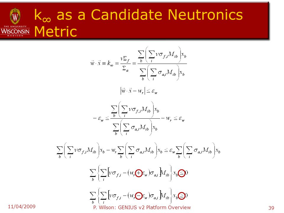 k ∞ as a Candidate Neutronics Metric 11/04/2009 P. Wilson: GENIUS v2 Platform Overview 39