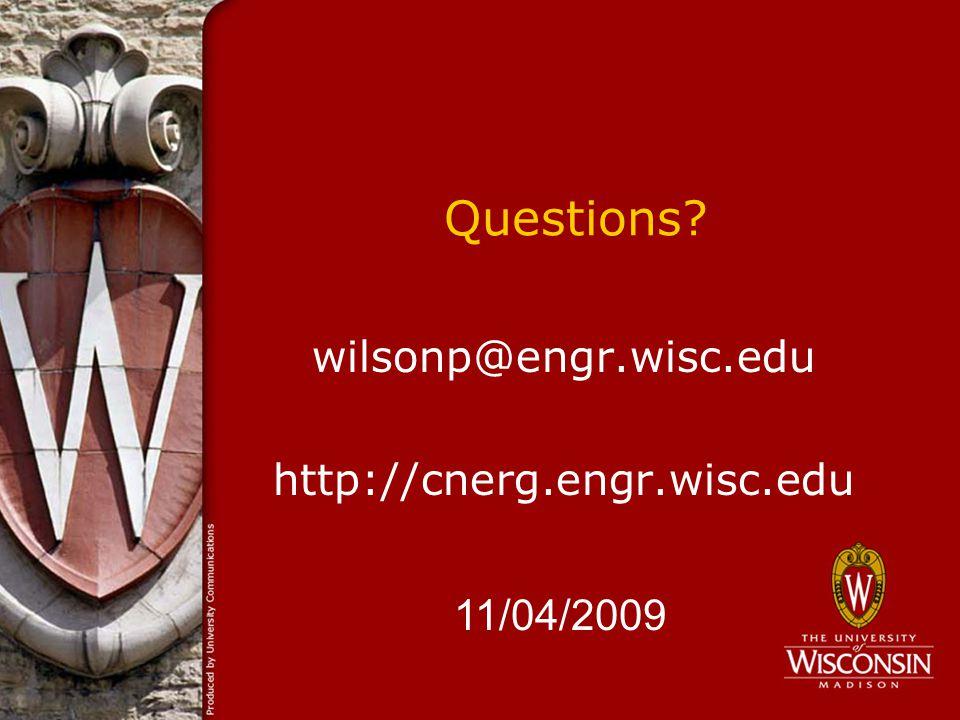 Questions wilsonp@engr.wisc.edu http://cnerg.engr.wisc.edu 11/04/2009
