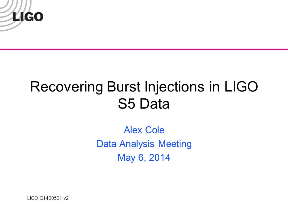 LIGO-G1400501-v2 Recovering Burst Injections in LIGO S5 Data Alex Cole Data Analysis Meeting May 6, 2014