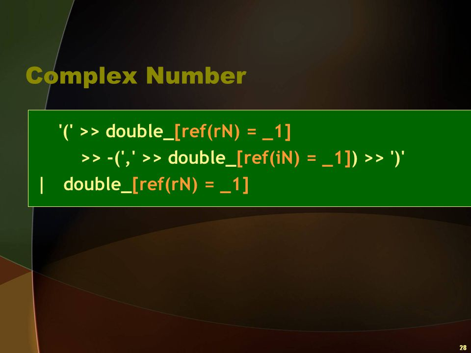 28 Complex Number '(' >> double_[ref(rN) = _1] >> -(',' >> double_[ref(iN) = _1]) >> ')'   double_[ref(rN) = _1]