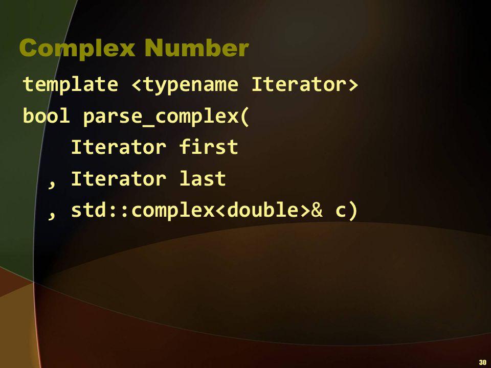 30 Complex Number template bool parse_complex( Iterator first, Iterator last, std::complex & c)