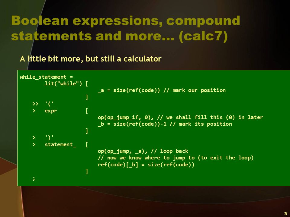 77 Boolean expressions, compound statements and more… (calc7) A little bit more, but still a calculator while_statement = lit(