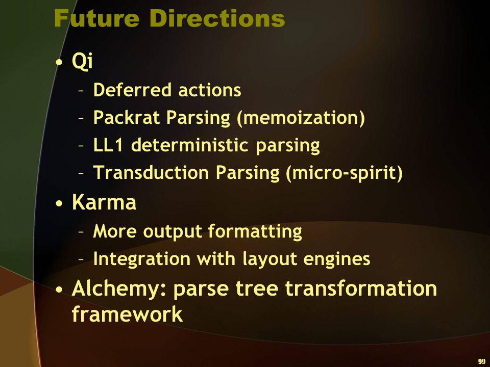 99 Future Directions Qi –Deferred actions –Packrat Parsing (memoization) –LL1 deterministic parsing –Transduction Parsing (micro-spirit) Karma –More o
