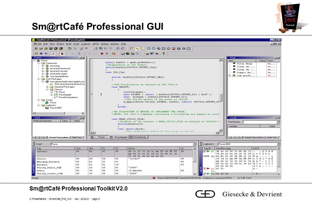 Sm@rtCafé Professional Toolkit V2.0 C:\Presentations - SmartCafe_Prof_V2.0 - bsc - 22.02.01 - page 17 Output Window Shows output of compiler and converter Window cleared whenever the compiler is called