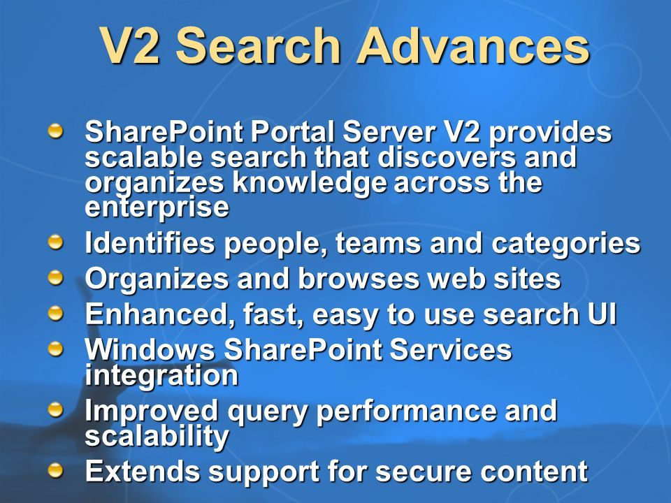 Laying Groundwork in V1 Microsoft's flagship application for enterprise search Securely aggregates data from multiple sources Probabilistic relevance ranking Alerts notify you of new relevant information Automatic categorization Adaptive crawling keeps search current Best bet tagging