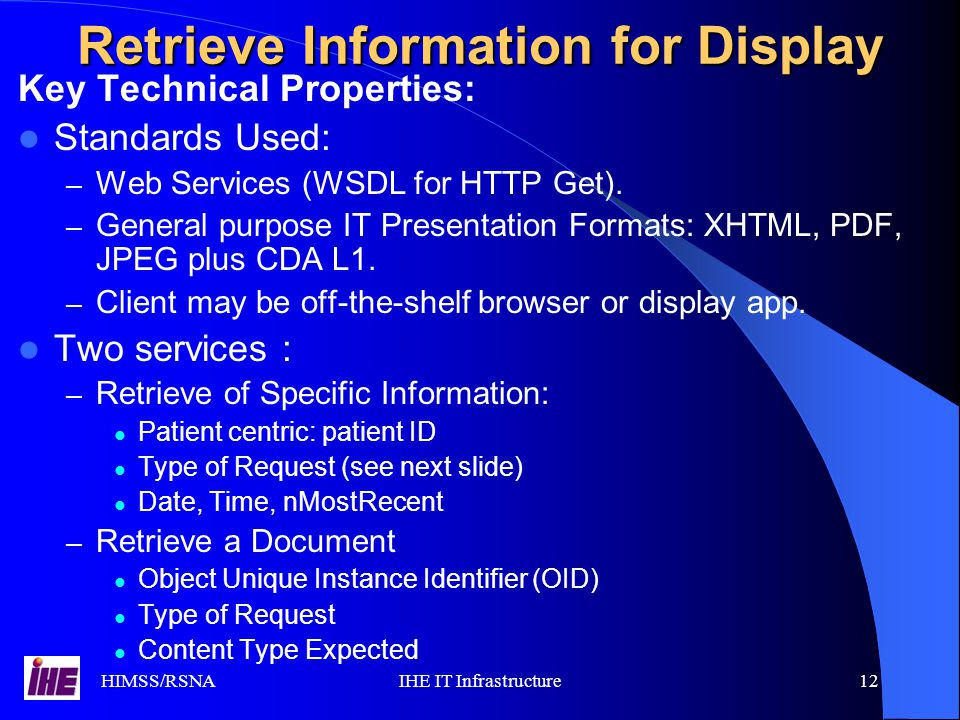 HIMSS/RSNAIHE IT Infrastructure12 Key Technical Properties: Standards Used: – Web Services (WSDL for HTTP Get).