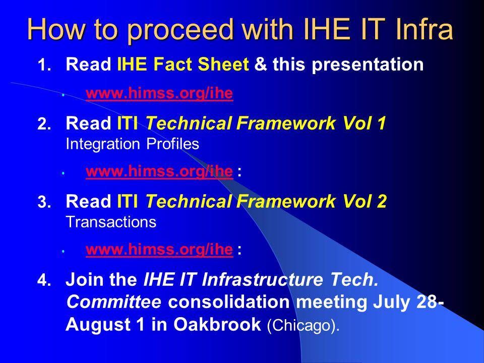 How to proceed with IHE IT Infra 1. Read IHE Fact Sheet & this presentation www.himss.org/ihe 2.