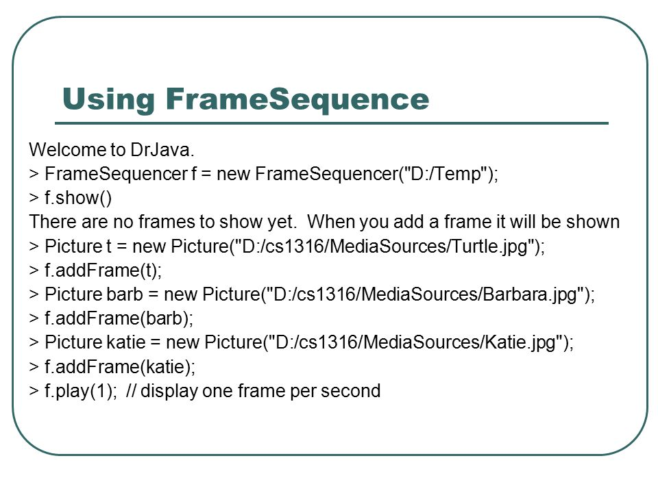 Using FrameSequence Welcome to DrJava.