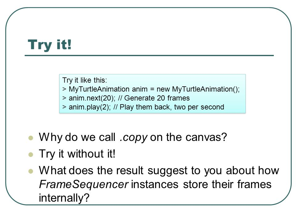 Try it. Why do we call.copy on the canvas. Try it without it.