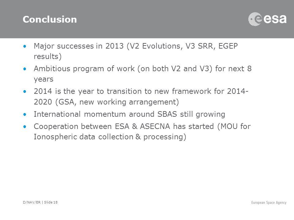 D/NAV/ER | Slide 18 Conclusion Major successes in 2013 (V2 Evolutions, V3 SRR, EGEP results) Ambitious program of work (on both V2 and V3) for next 8