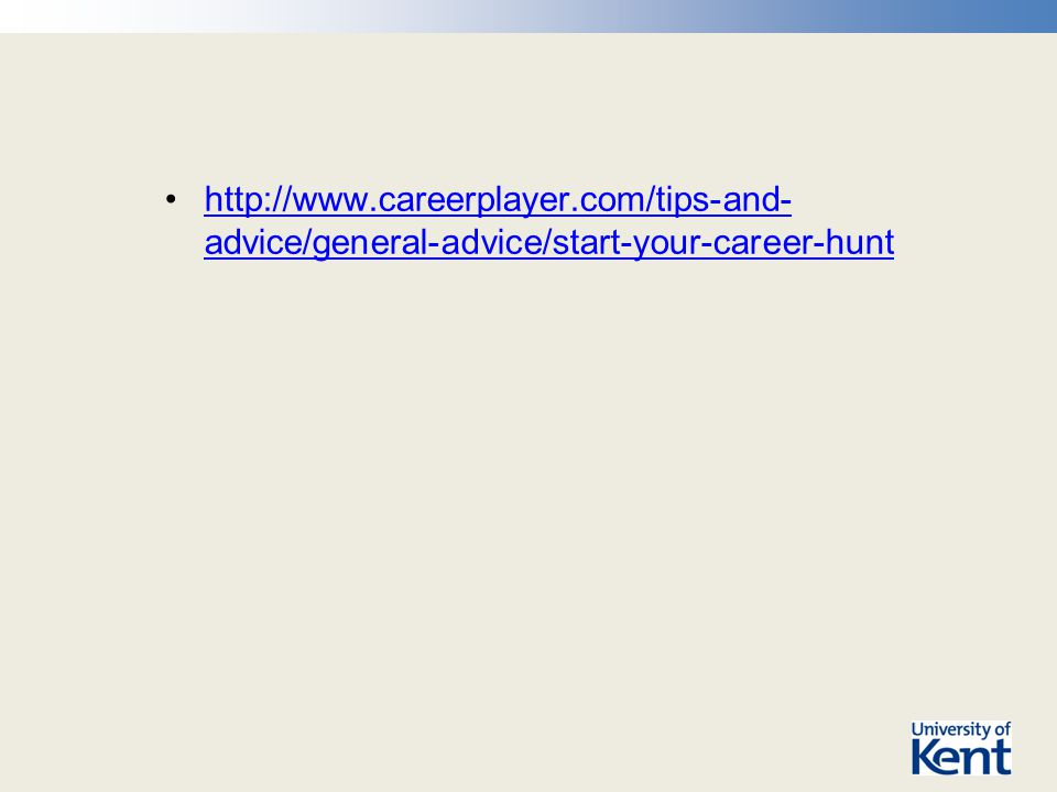 http://www.careerplayer.com/tips-and- advice/general-advice/start-your-career-hunthttp://www.careerplayer.com/tips-and- advice/general-advice/start-your-career-hunt