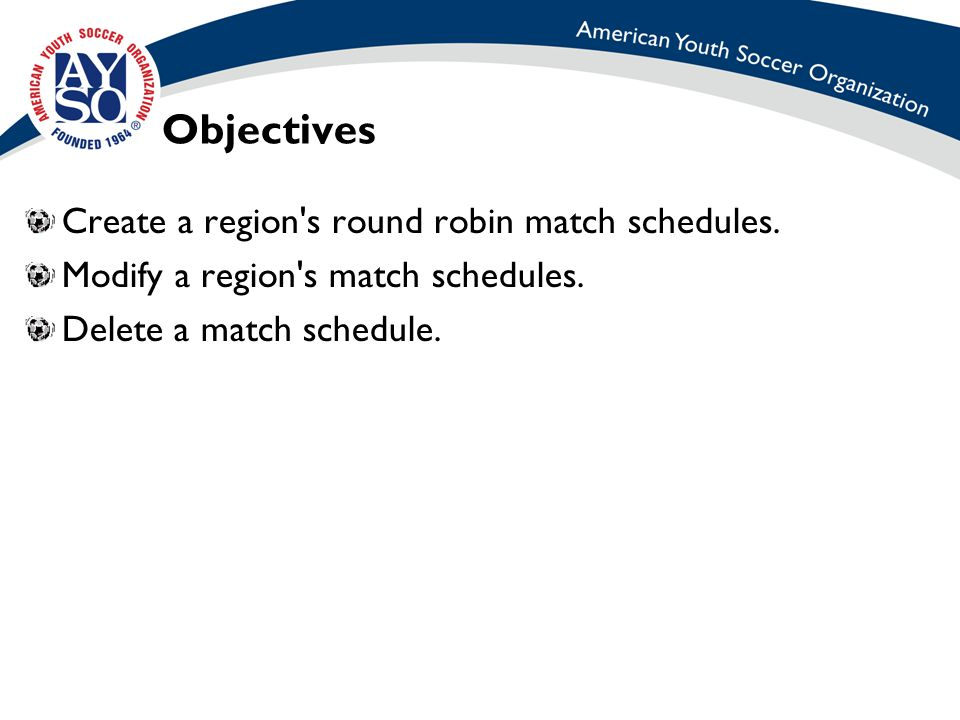 Objectives Create a region s round robin match schedules.