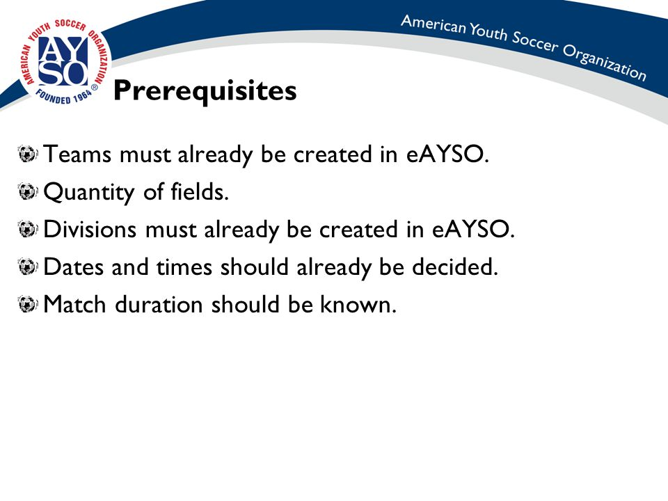 Prerequisites Teams must already be created in eAYSO.