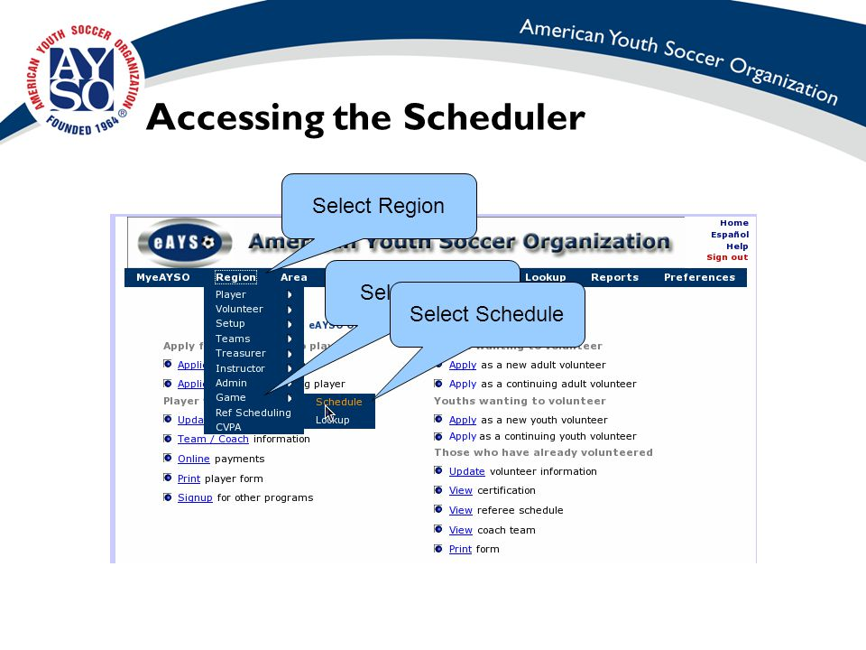 Accessing the Scheduler Select Region Select Game Select Schedule