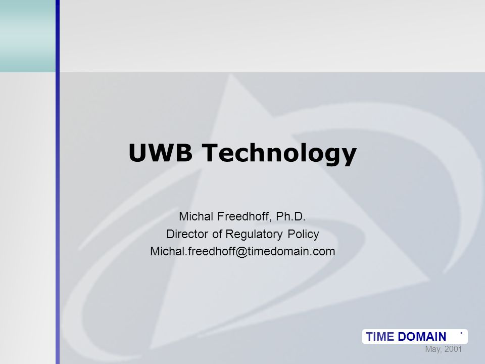 May, 2001 TIME DOMAIN ® UWB Technology Michal Freedhoff, Ph.D.
