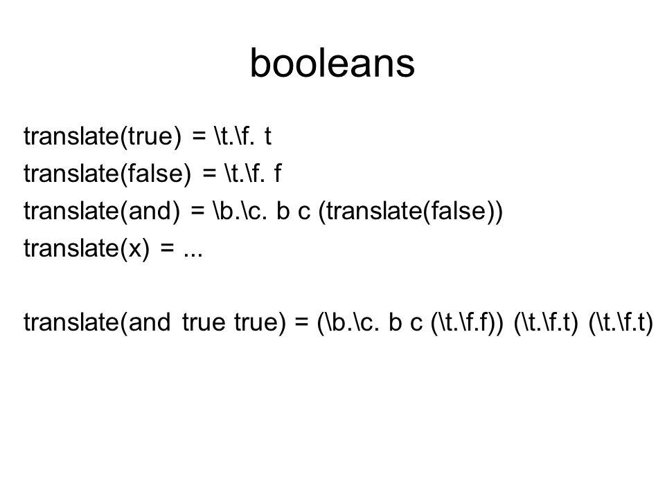 booleans translate(true) = \t.\f. t translate(false) = \t.\f.