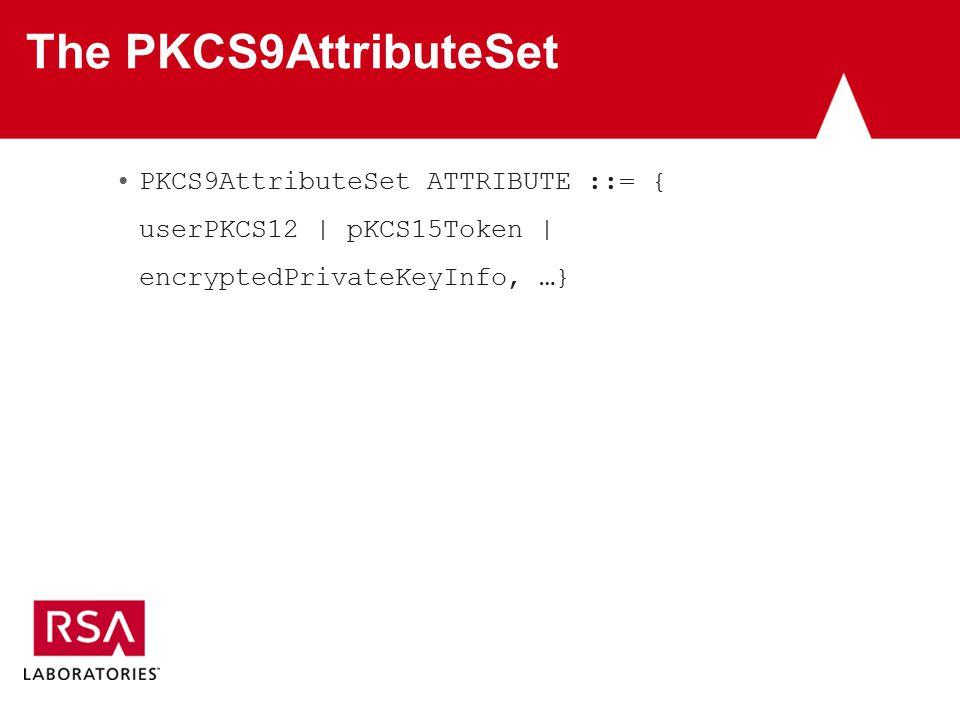 The PKCS9AttributeSet PKCS9AttributeSet ATTRIBUTE ::= { userPKCS12 | pKCS15Token | encryptedPrivateKeyInfo, …}