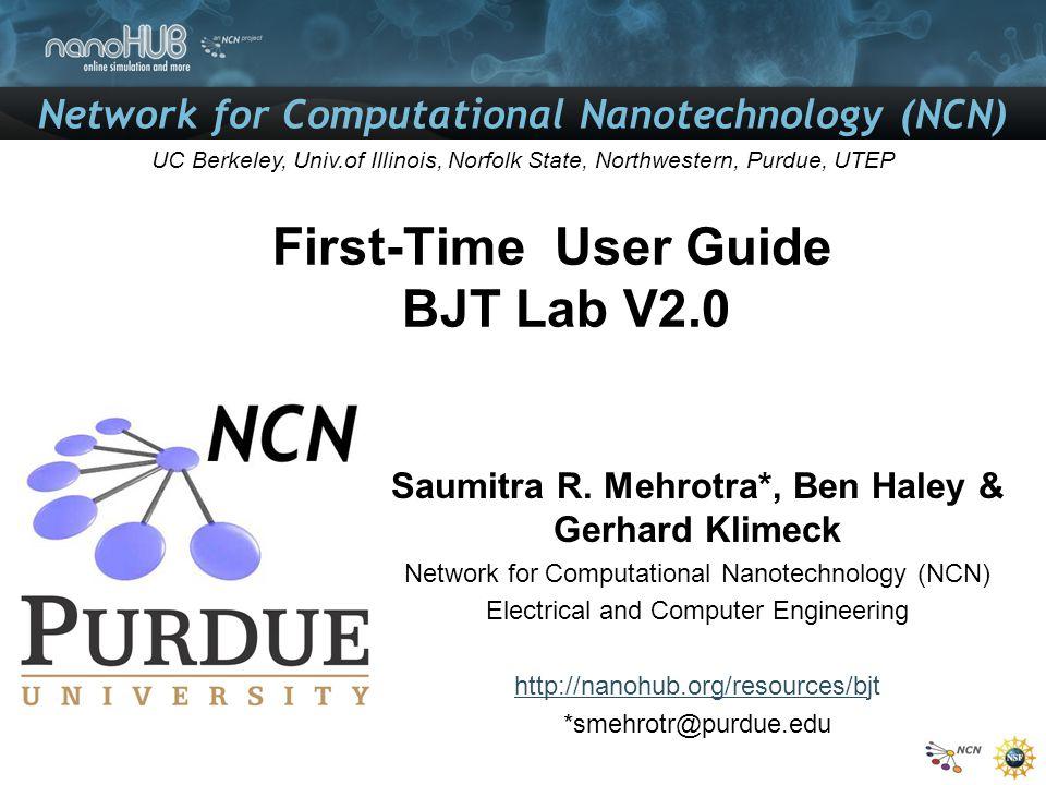 Network for Computational Nanotechnology (NCN) UC Berkeley, Univ.of Illinois, Norfolk State, Northwestern, Purdue, UTEP First-Time User Guide BJT Lab