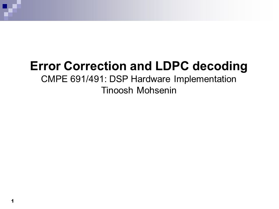 Error Correction and LDPC decoding CMPE 691/491: DSP Hardware Implementation Tinoosh Mohsenin 1