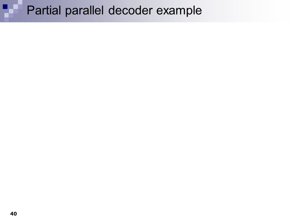 Partial parallel decoder example 40