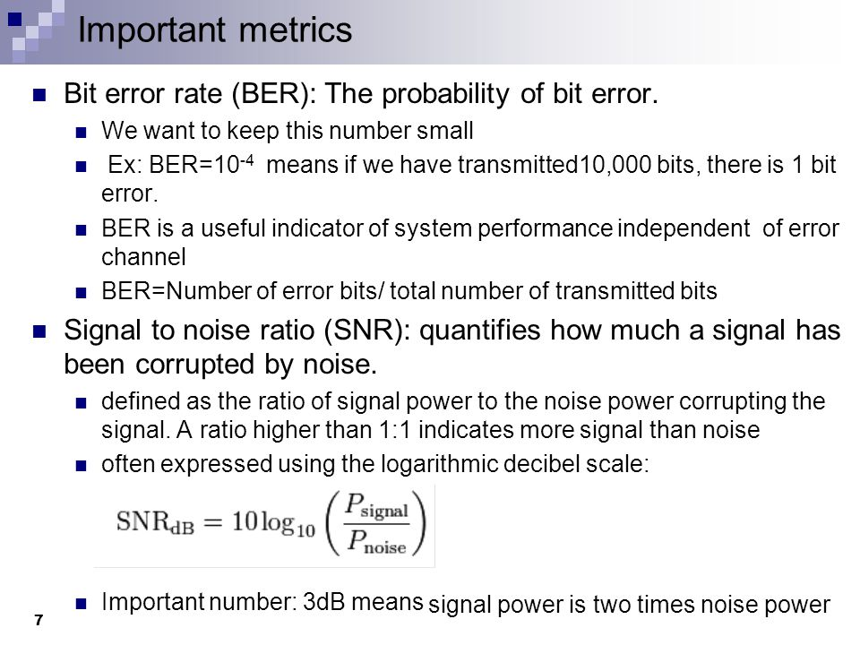 Important metrics Bit error rate (BER): The probability of bit error.
