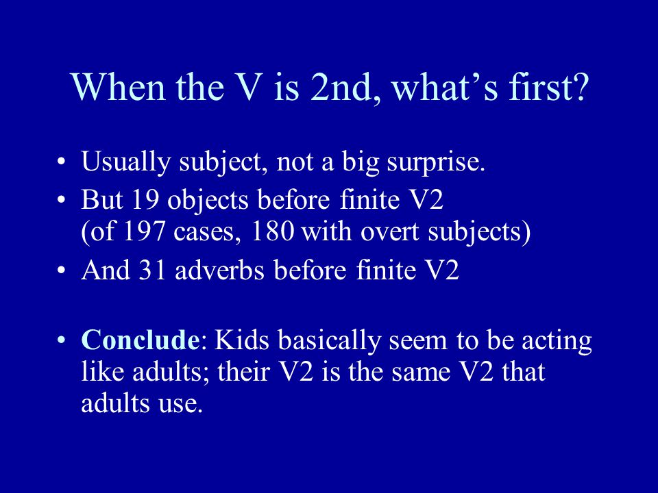 When the V is 2nd, what's first. Usually subject, not a big surprise.