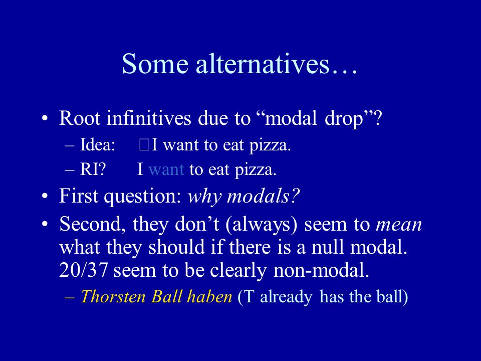 Some alternatives… Root infinitives due to modal drop .