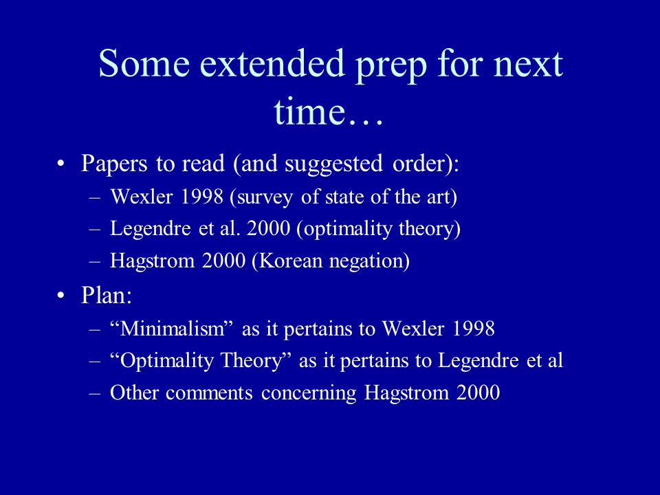 Some extended prep for next time… Papers to read (and suggested order): –Wexler 1998 (survey of state of the art) –Legendre et al.