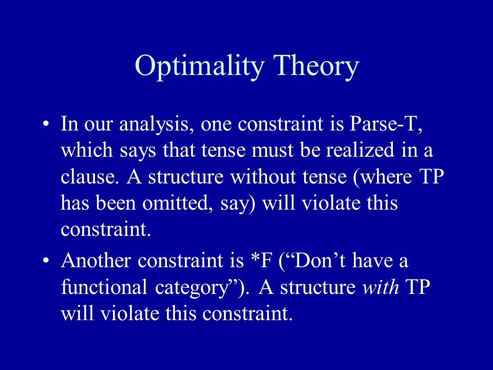 Optimality Theory In our analysis, one constraint is Parse-T, which says that tense must be realized in a clause.