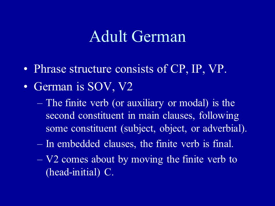 Adult German Phrase structure consists of CP, IP, VP.