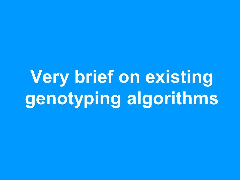 Very brief on existing genotyping algorithms