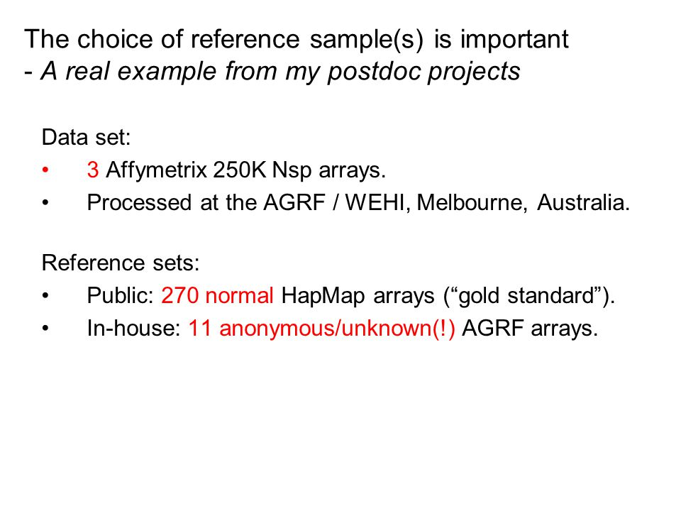 The choice of reference sample(s) is important - A real example from my postdoc projects Data set: 3 Affymetrix 250K Nsp arrays.