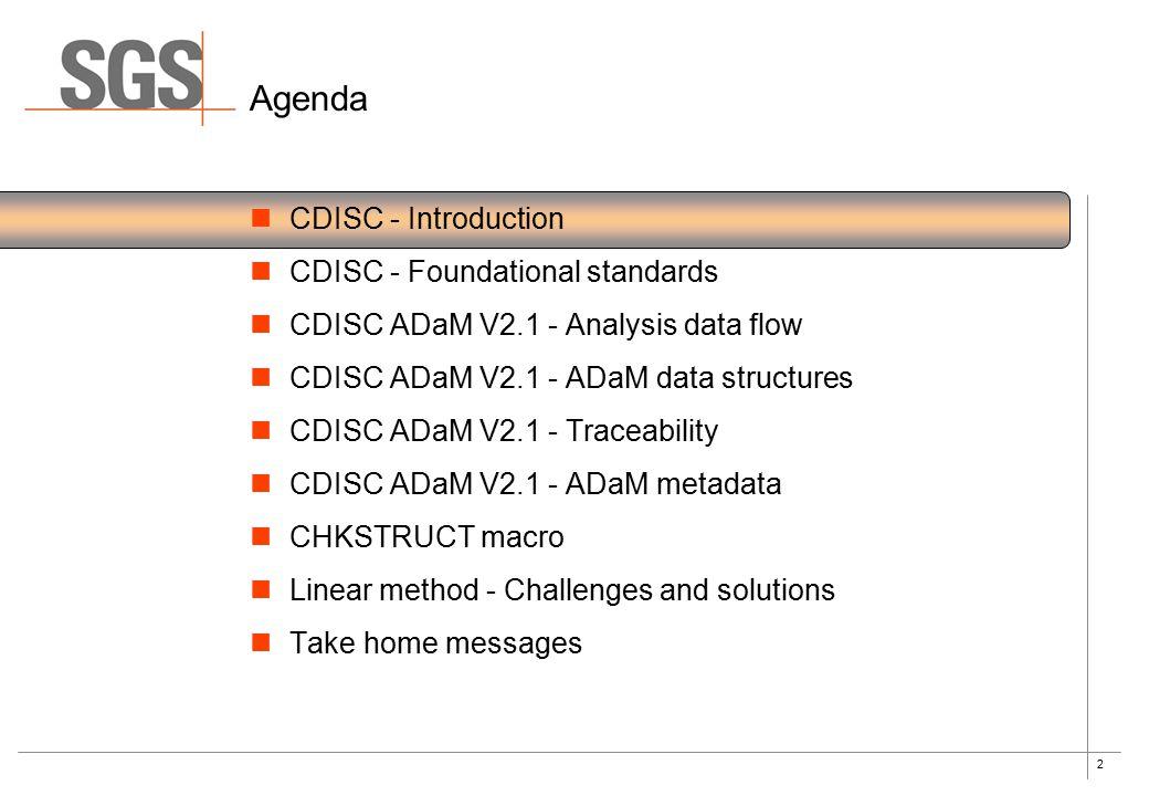 2 Agenda CDISC - Introduction CDISC - Foundational standards CDISC ADaM V2.1 - Analysis data flow CDISC ADaM V2.1 - ADaM data structures CDISC ADaM V2