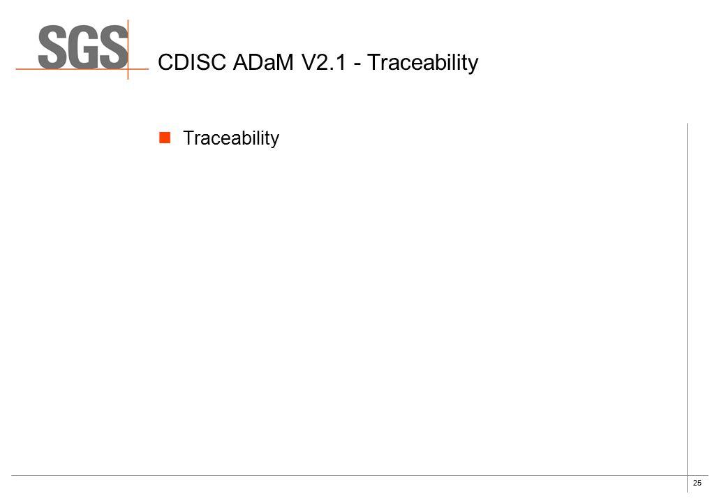 25 CDISC ADaM V2.1 - Traceability Traceability