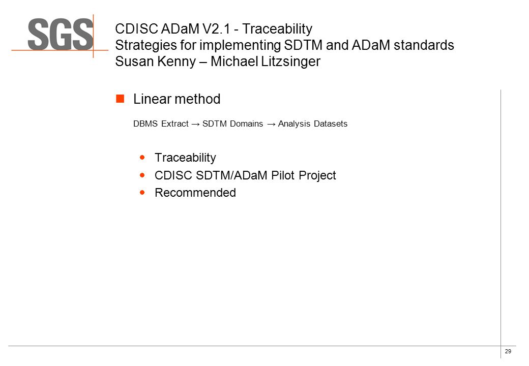 29 Linear method DBMS Extract → SDTM Domains → Analysis Datasets  Traceability  CDISC SDTM/ADaM Pilot Project  Recommended CDISC ADaM V2.1 - Tracea